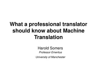 What a professional translator should know about Machine Translation
