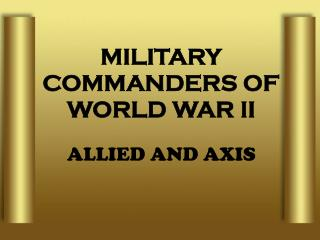 MILITARY COMMANDERS OF WORLD WAR II