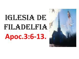 iglesia de filadelfia Apoc.3:6-13.