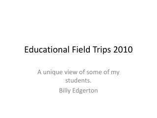 Educational Field Trips 2010