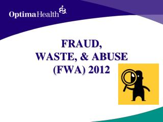 FRAUD,                                WASTE, & ABUSE                  (FWA) 2012