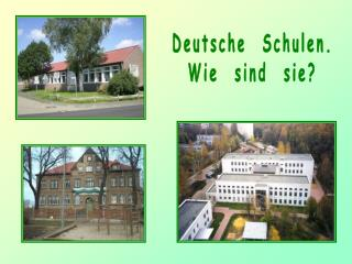 Deutsche  Schulen. Wie  sind  sie?