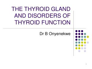 THE THYROID GLAND AND DISORDERS OF THYROID FUNCTION