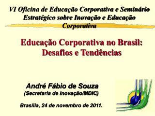 VI Oficina de Educa��o Corporativa e Semin�rio Estrat�gico sobre Inova��o e Educa��o Corporativa