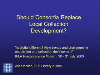 Should Consortia Replace Local Collection Development?