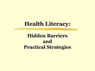 Health Literacy:   Hidden Barriers  and  Practical Strategies