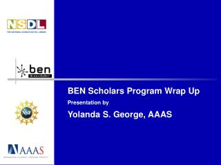 BEN Scholars Program Wrap Up Presentation by Yolanda S. George, AAAS