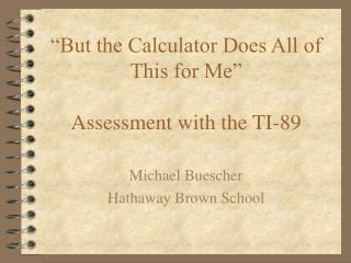 """But the Calculator Does All of This for Me""  Assessment with the TI-89"