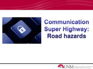 Communication Super Highway:  Road hazards