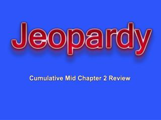 Cumulative Mid Chapter 2 Review