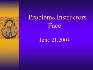 Problems Instructors Face June 21,2004