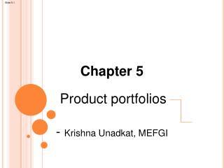 Chapter 5 Product  portfolios -  Krishna  Unadkat , MEFGI