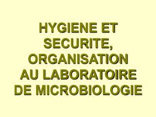 HYGIENE ET SECURITE, ORGANISATION  AU LABORATOIRE  DE MICROBIOLOGIE