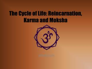The Cycle of Life: Reincarnation, Karma and Moksha