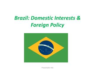 Brazil: Domestic Interests & Foreign Policy