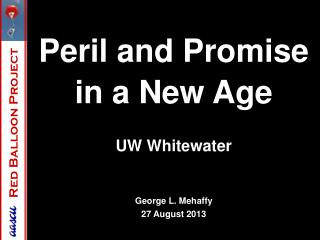 Peril and Promise in a New Age UW Whitewater George L. Mehaffy 27 August 2013 3