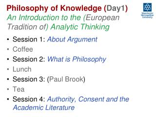 Session 1:  About Argument Coffee Session 2:  What is Philosophy Lunch Session 3: ( Paul Brook )