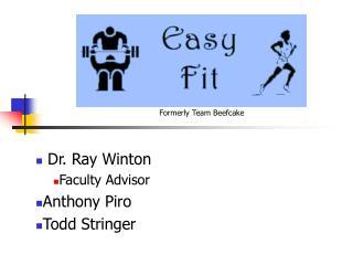 Dr. Ray Winton Faculty Advisor Anthony Piro Todd Stringer