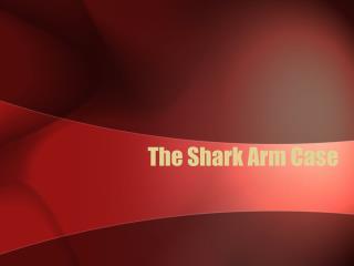 The Shark Arm Case