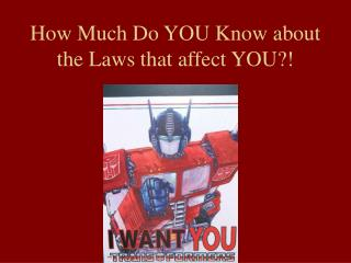How Much Do YOU Know about the Laws that affect YOU?!