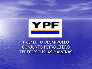 PROYECTO DESARROLLO CONJUNTO PETROLIFERO TERITORIO ISLAS MALVINAS