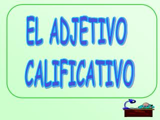 EL ADJETIVO      CALIFICATIVO