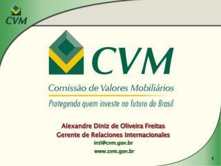 Alexandre Diniz de Oliveira Freitas Gerente de Relaciones Internacionales intl@cvm.br