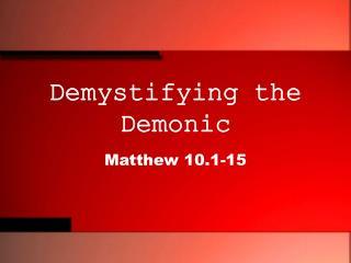 Demystifying the Demonic