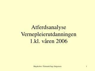 Atferdsanalyse Vernepleierutdanningen  1.kl. v ren 2006