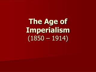 The Age of Imperialism 1850   1914