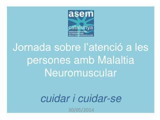 Jornada sobre l'atenció a les persones amb Malaltia Neuromuscular cuidar i cuidar-se