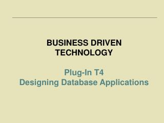 BUSINESS DRIVEN TECHNOLOGY Plug-In T4  Designing Database Applications