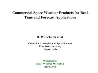 Commercial Space Weather Products for Real-Time and Forecast Applications        R. W. Schunk et al.   Center for Atmosp