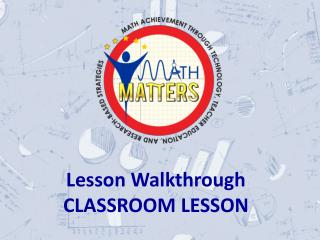 Lesson Walkthrough CLASSROOM LESSON