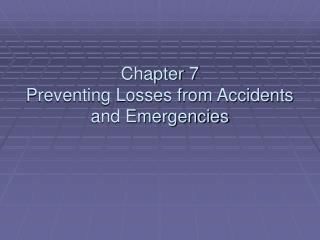 Chapter 7 Preventing Losses from Accidents and Emergencies