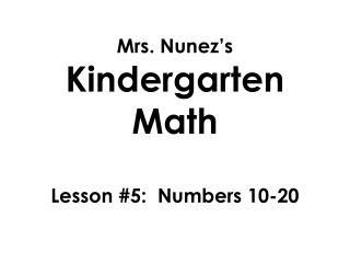 Mrs. Nunez's  Kindergarten Math Lesson #5:  Numbers 10-20