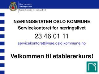 N RINGSETATEN OSLO KOMMUNE Servicekontoret for n ringslivet 23 46 01 11 servicekontoretnae.oslo.kommune.no  Velkommen ti