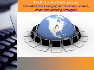 The First on-line Conference on  Innovation and  C hanging in Education – Issues,