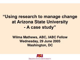 """Using research to manage change at Arizona State University  - A case study"""
