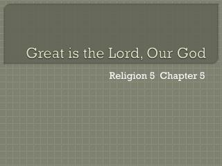 Great is the Lord, Our God