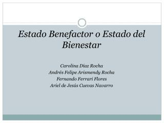 Estado Benefactor o Estado del Bienestar Carolina Díaz Rocha Andrés Felipe Arismendy Rocha