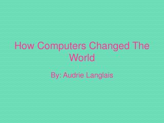 How Computers Changed The World