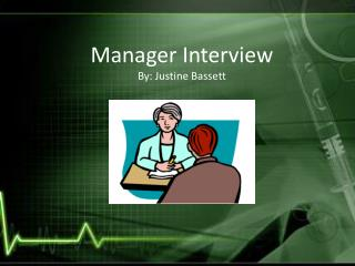 Manager Interview  By: Justine Bassett