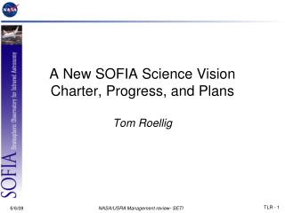 A New SOFIA Science Vision Charter, Progress, and Plans Tom Roellig
