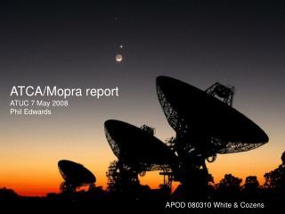 ATCA/Mopra report ATUC 7 May 2008 Phil Edwards