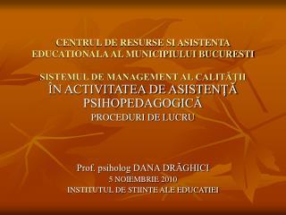 ÎN ACTIVITATEA DE ASISTENŢĂ PSIHOPEDAGOGICĂ PROCEDURI DE LUCRU Prof. psiholog DANA DRĂGHICI