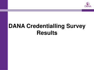 DANA Credentialling Survey Results