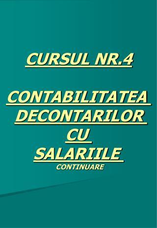CURSUL NR.4 CONTABILITATEA DECONTARILOR  CU  SALARIILE  CONTINUARE