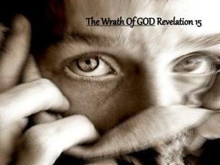 The Wrath Of GOD  Revelation 15