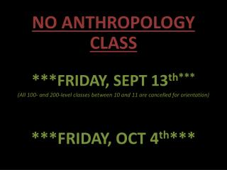 NO ANTHROPOLOGY CLASS ***FRIDAY, SEPT 13 th***